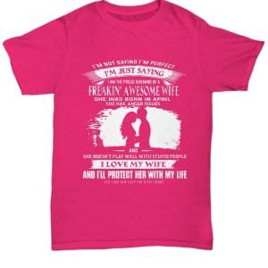 I'm not saying I'm perfect I'm just saying I am the proud husband of a shirt