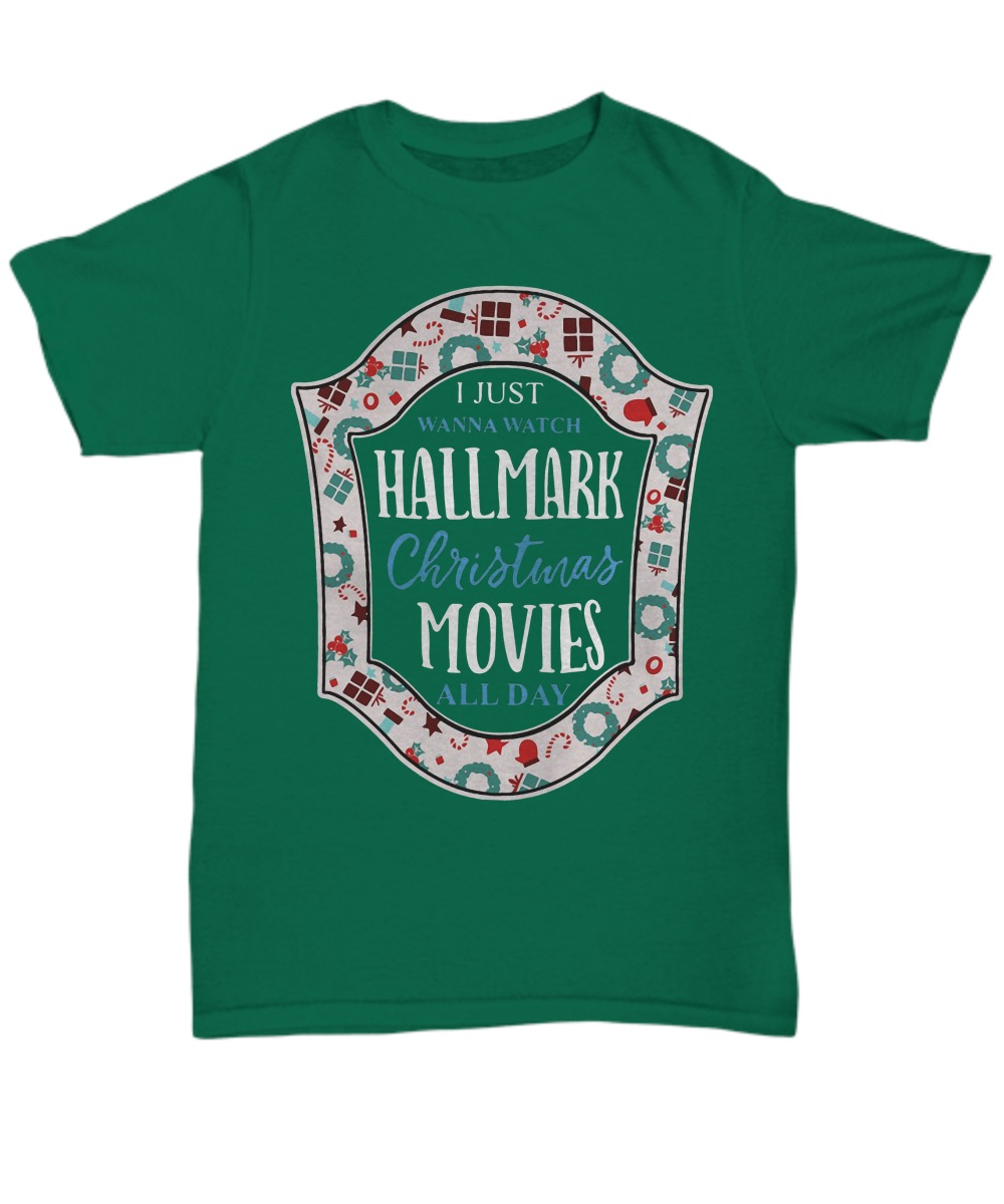 I just wanna watch hallmark christmas movies all day classic shirt