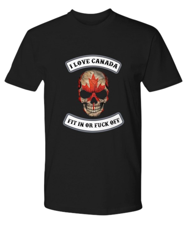 I love Canada fit in or fuck off skull shirt