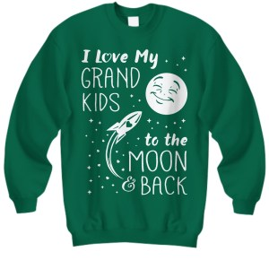 I love my grand kids to the moon and back Sweatshirt
