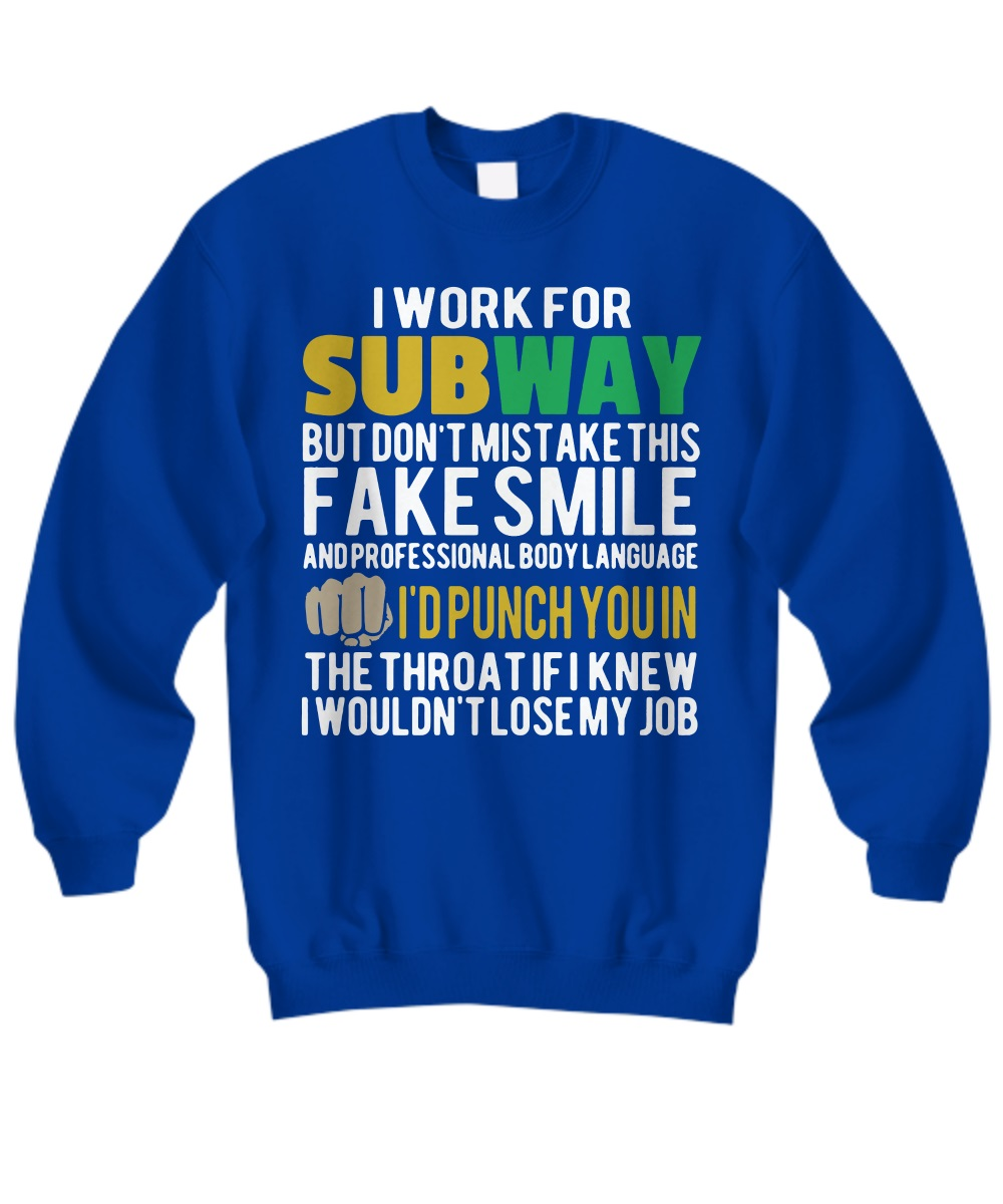 I work for subway but don't mistake this fake smile sweatshirt