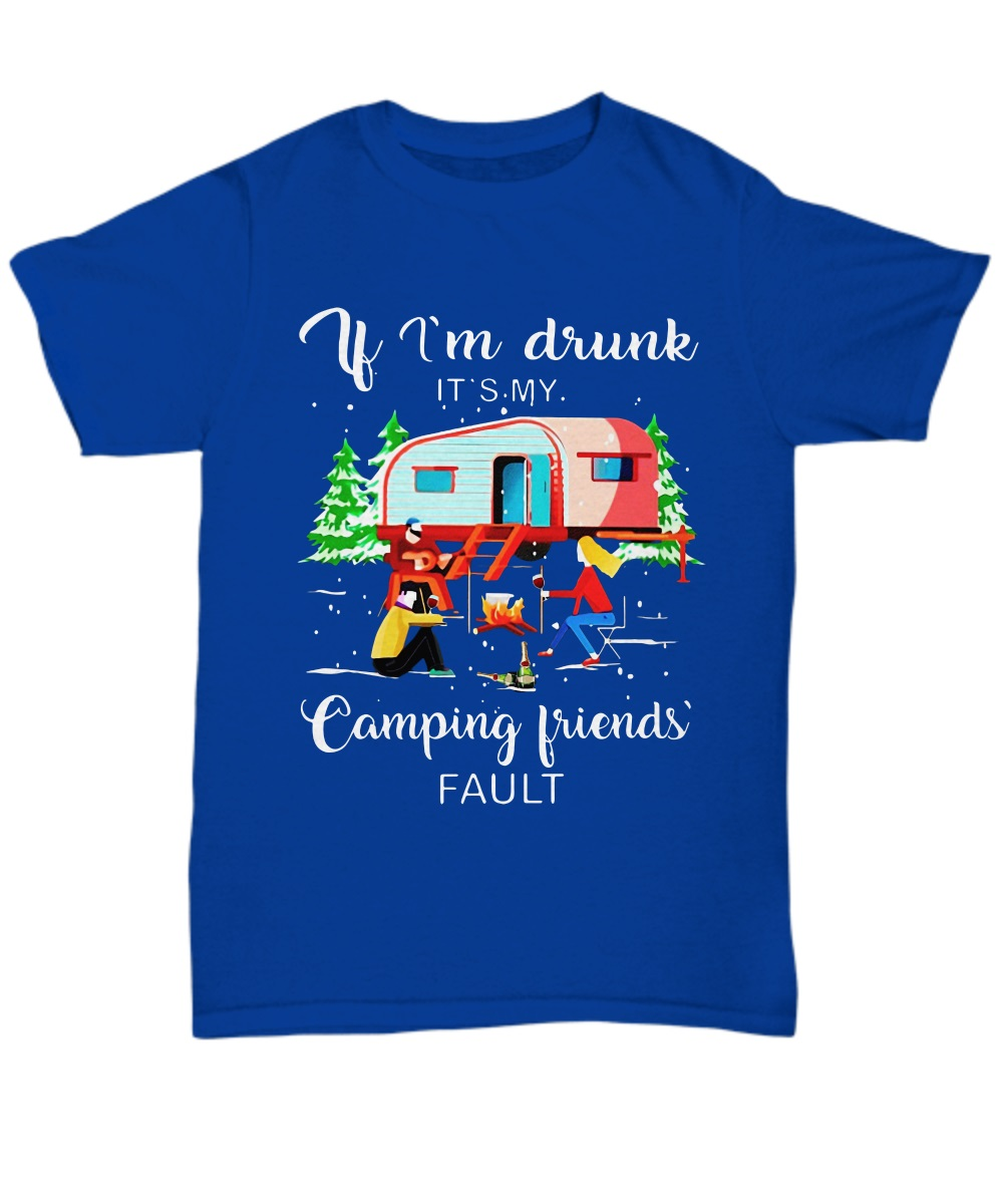 If i'm drunk it's my camping's fault classic shirt