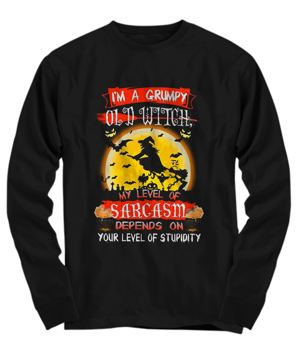 I'm a grumpy old witch my level of sarcasm long sleeve
