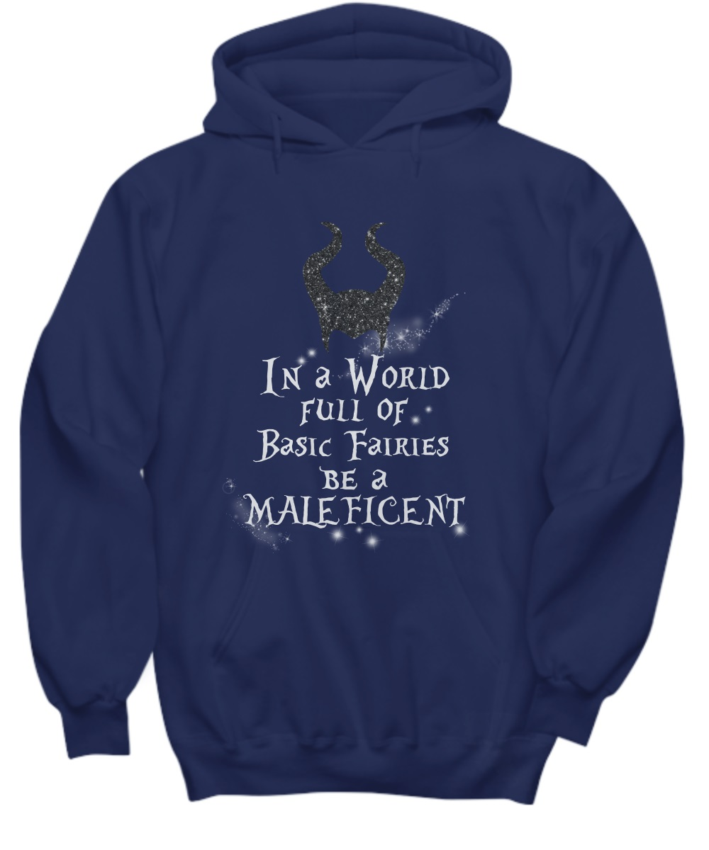 In a world full of basic fairies be a maleficent hoodie