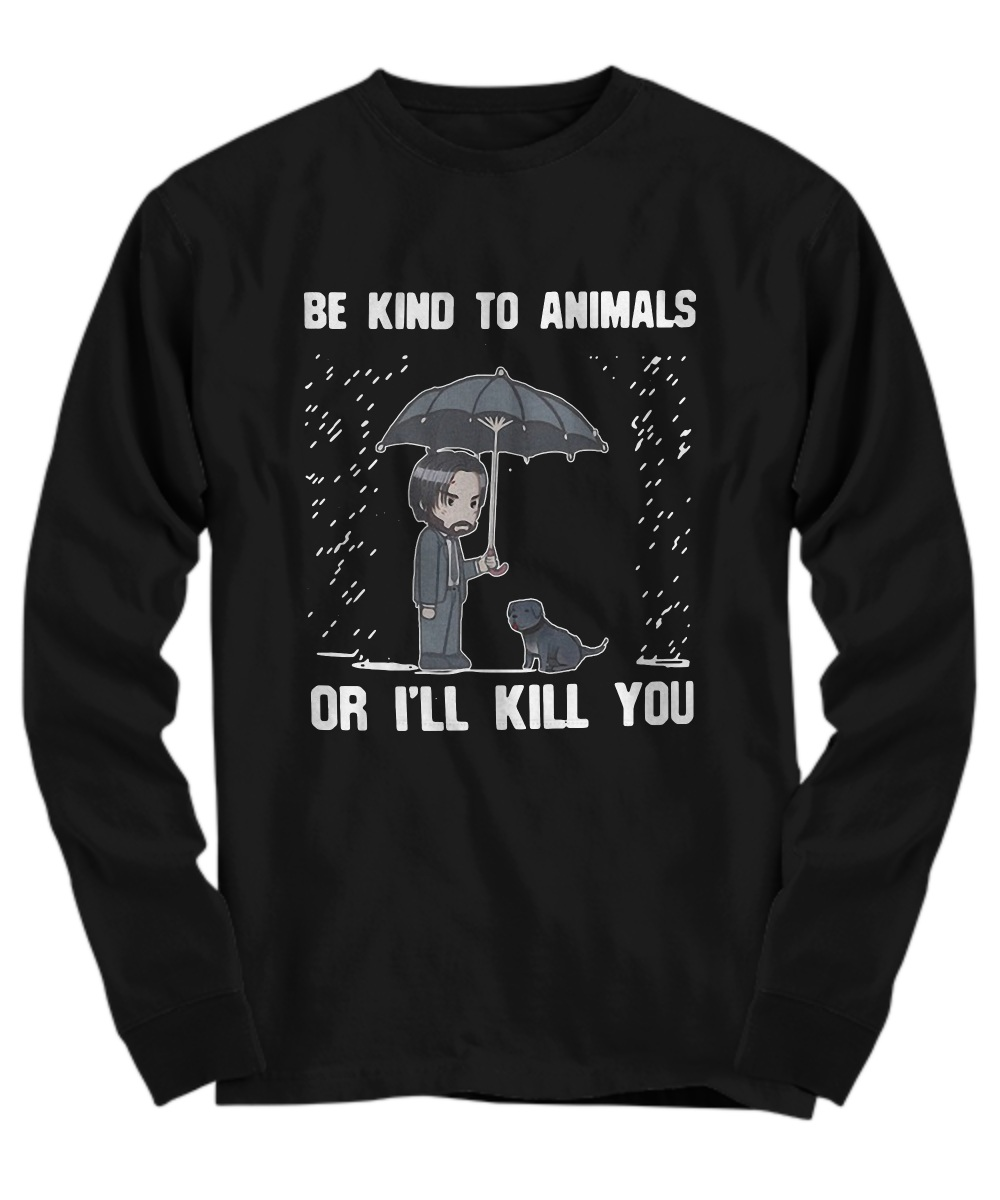 Keanu Reeves be kind to animal or i'll kill you Long Sleeve