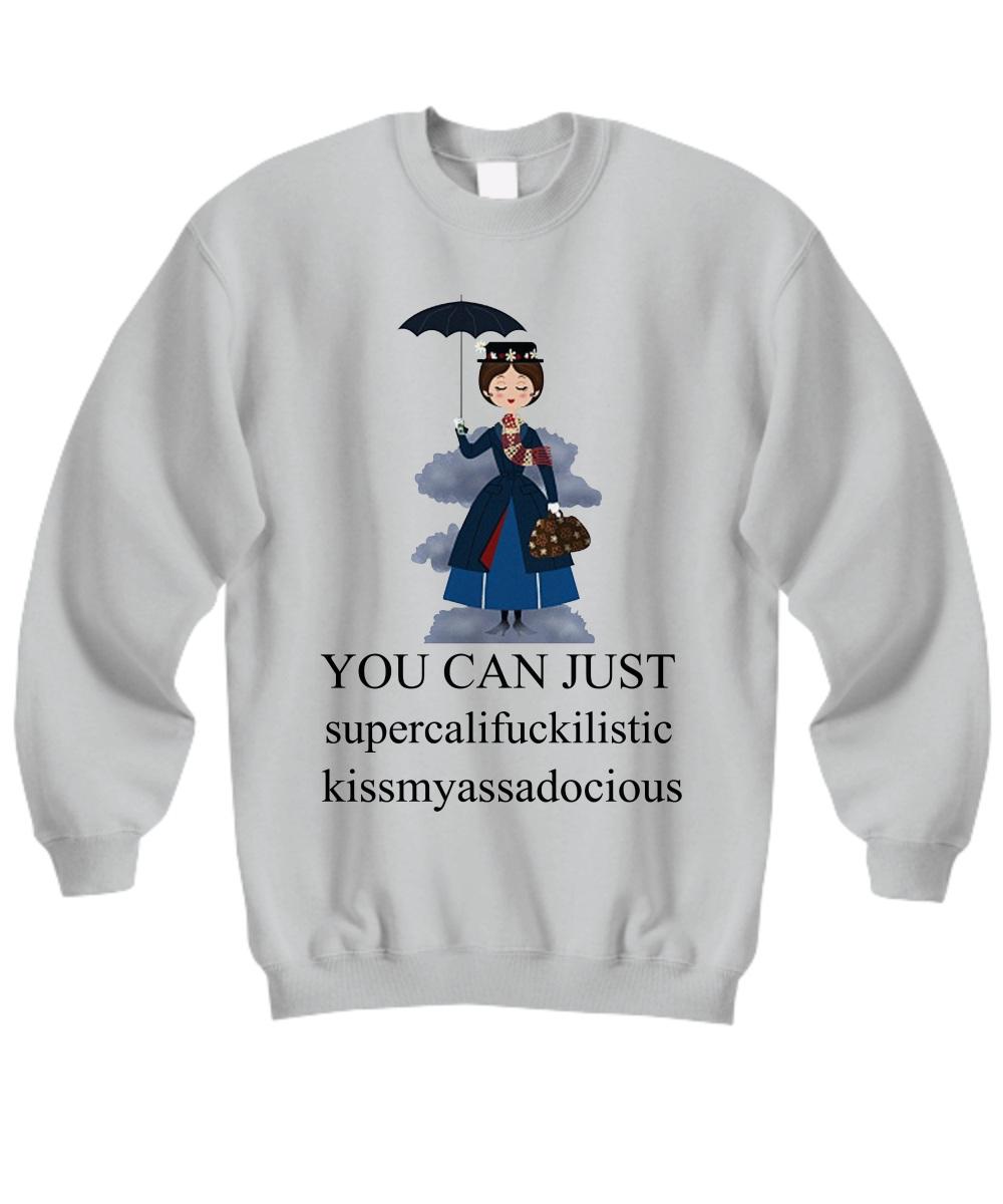 Mary Poppins You Can Just Supercalifuckilistic Kissmyassadocious Sweatshirt