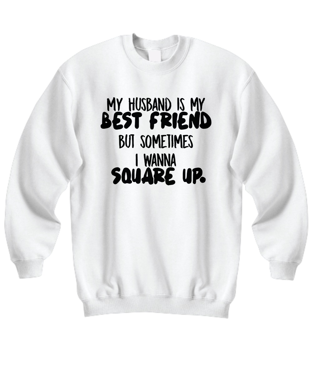 My husband is my best friend but sometimes i wanna square up sweatshirt