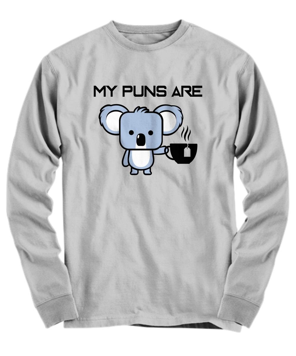 My puns are Koala tea long sleeve