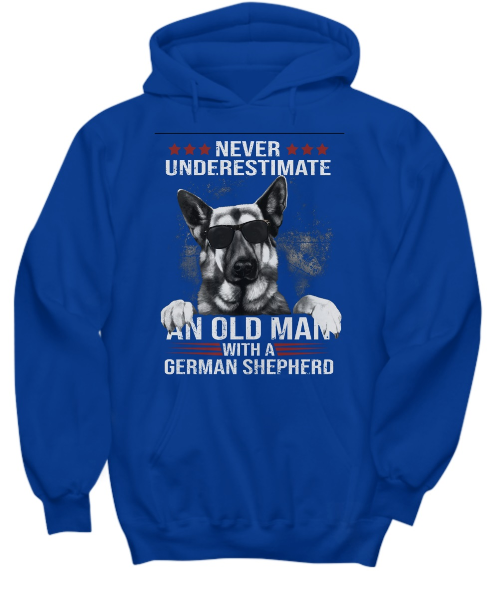 Never underestimate an old man with a german shepherd hoodie