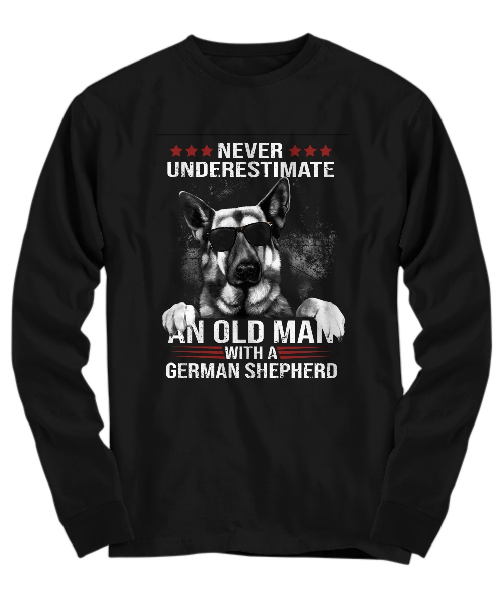 Never underestimate an old man with a german shepherd long sleeve