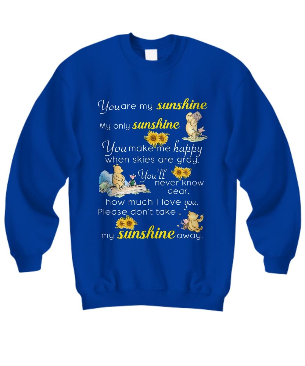 Pooh you are my sunshine my only sunshine Sweatshirt