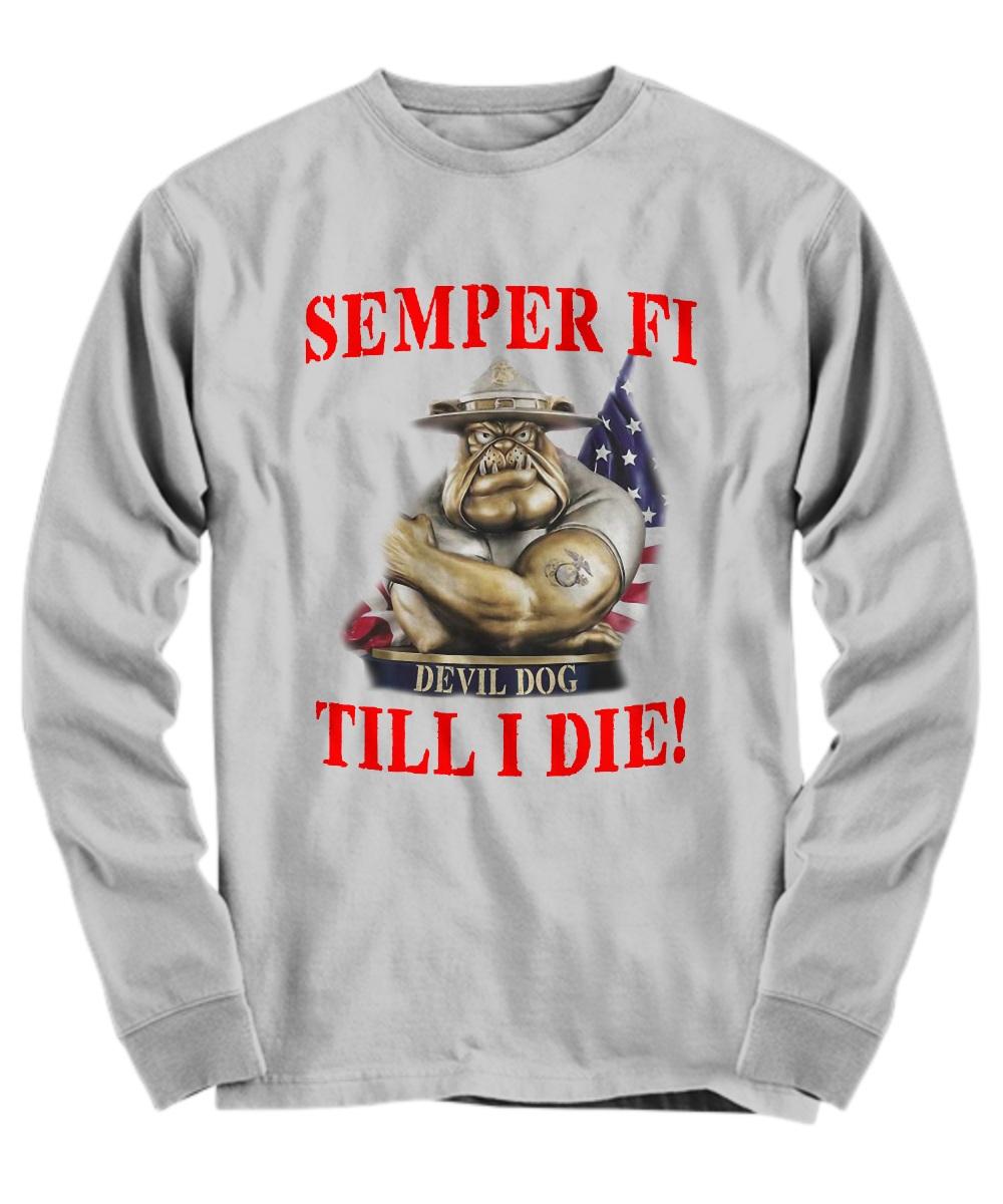 Semper fi devil dog till i die marine corps dog Long Sleeve