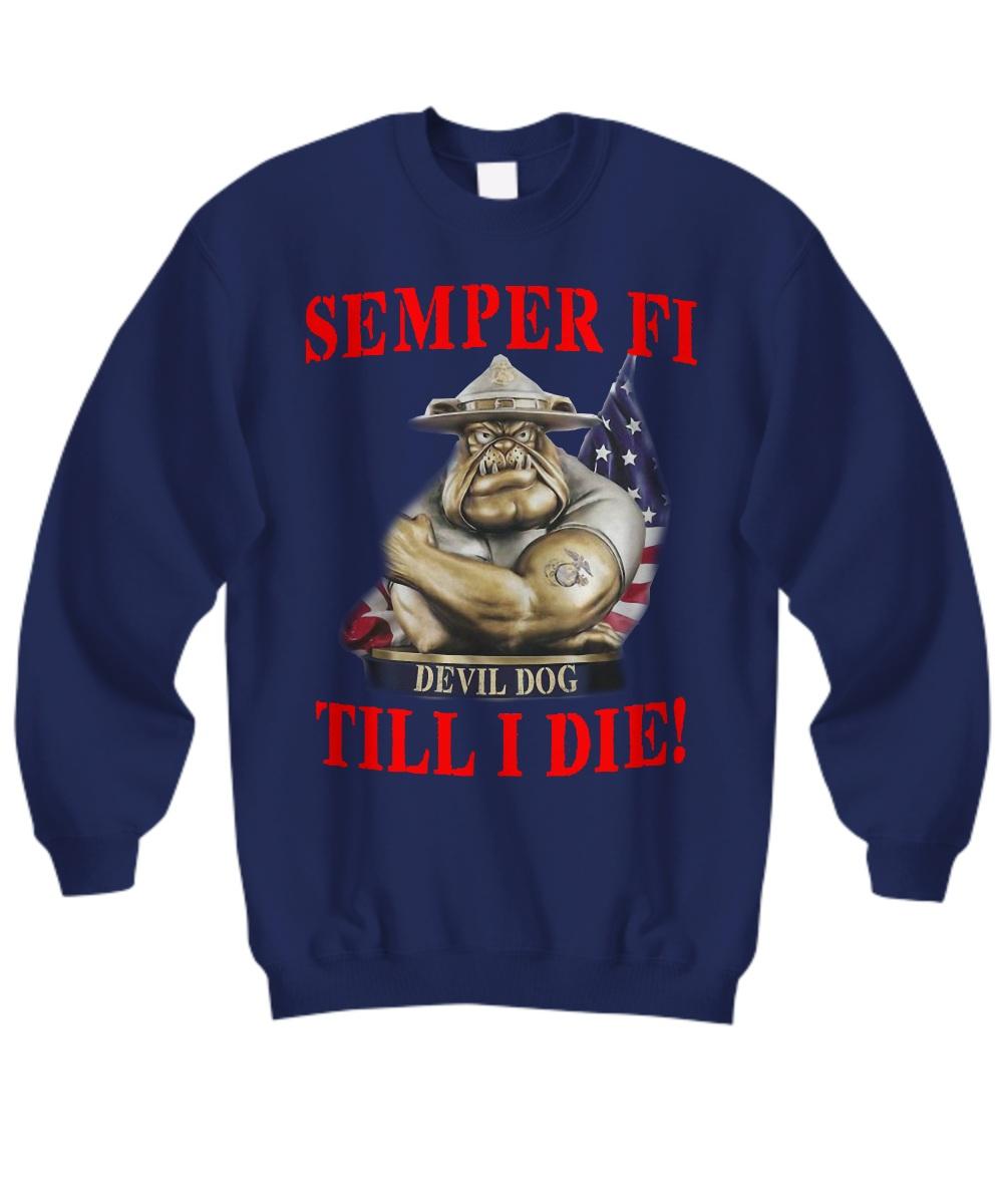 Semper fi devil dog till i die marine corps dog Sweatshirt
