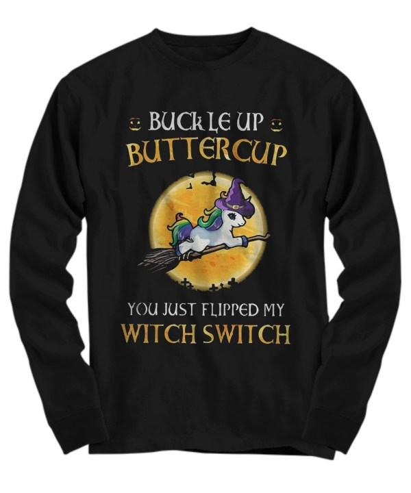 Unicorn buckle up buttercup you just flipped my witch switch Long Sleev