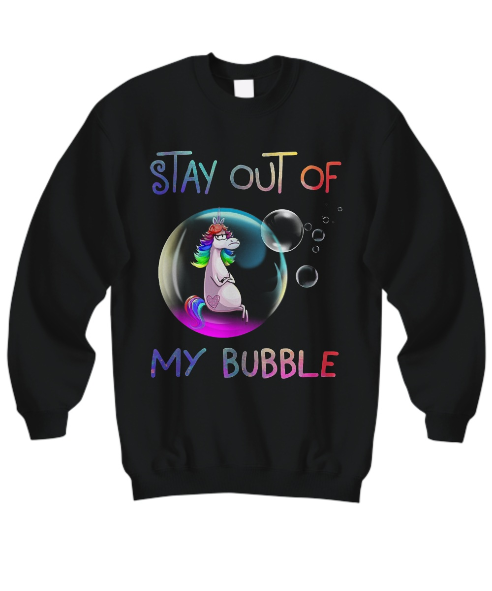 Unicorn stay out of my bubble Sweatshirt