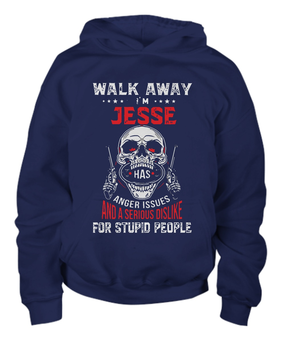 Walk away i'm jesse has anger issues and a serious dislike for stupid people hoodie