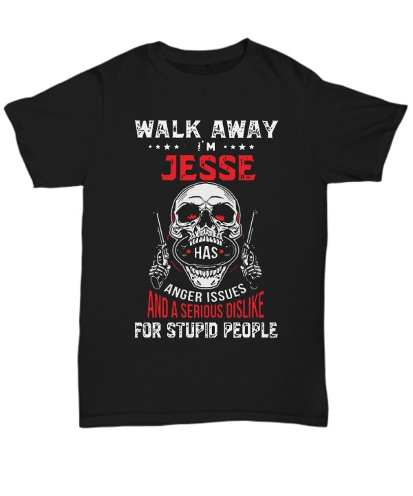 Walk away i'm jesse has anger issues and a serious dislike for stupid people shirt