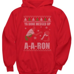Ya done messed up aaron hoodie