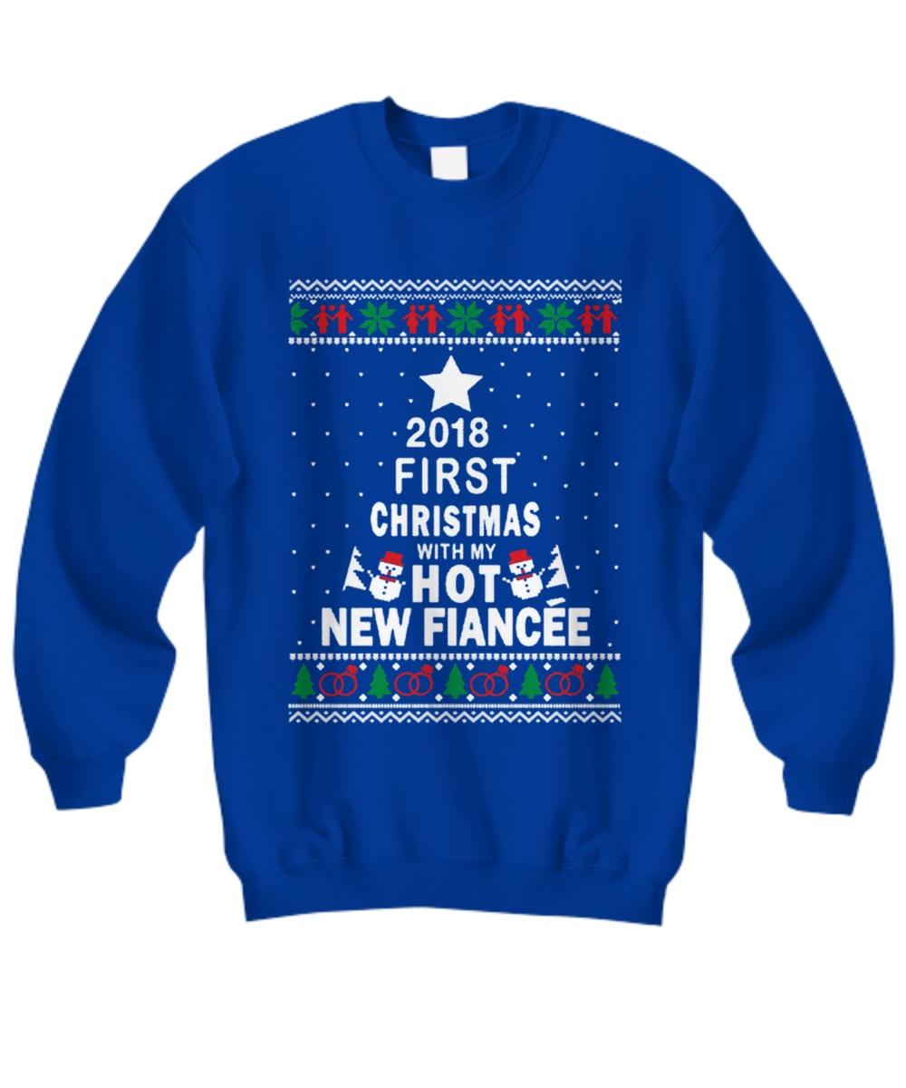 2018 first Christmas with my hot new fiance sweater, hoodie, shirt