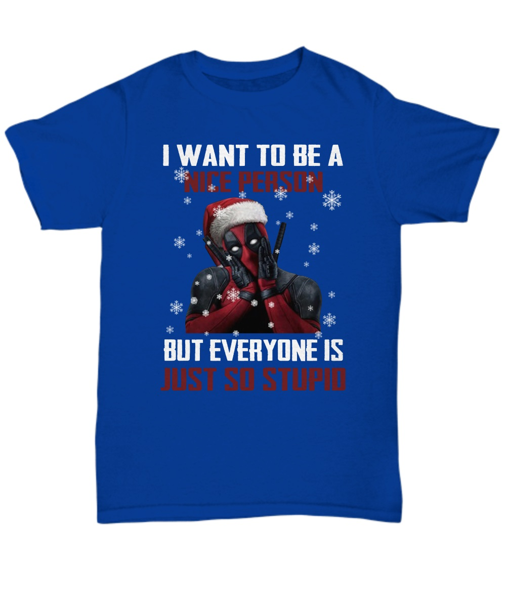Deadpool I want to be a nice person but everyone is just so stupid ugly Christmas classic shirt