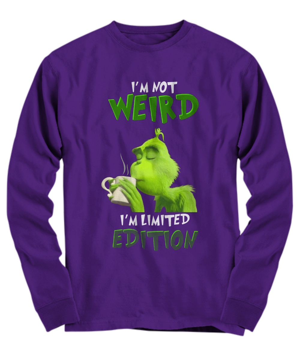 Grinch i'm not Weird I'm Limited Edition long sleeve