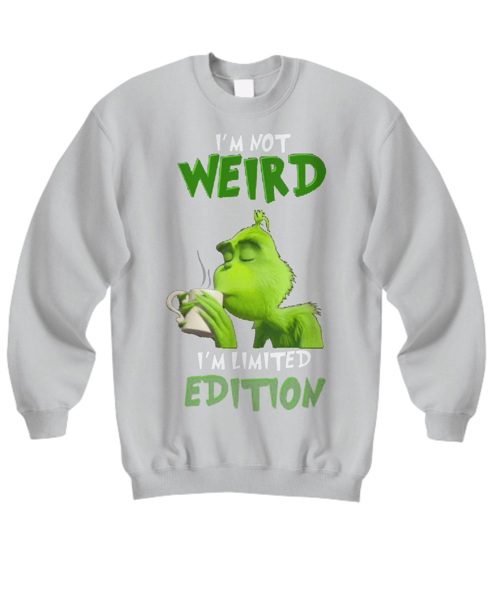 Grinch i'm not Weird I'm Limited Edition sweatshirt