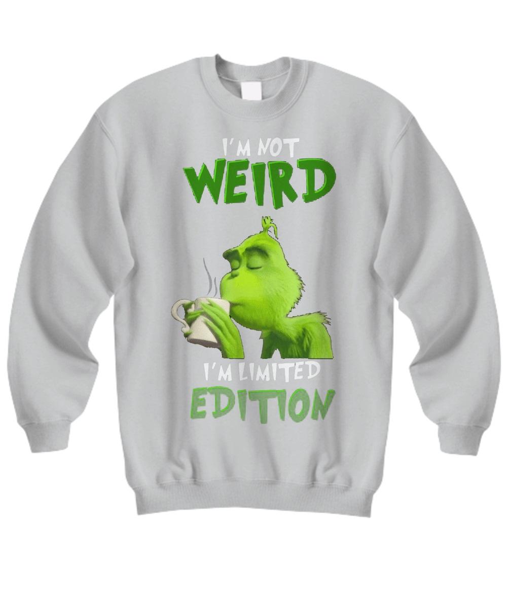 Grinch i'm not Weird I'm Limited Edition sweatshirt