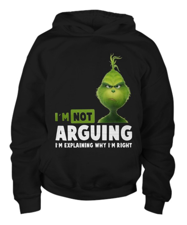 Grinch i'm not arguing i'm explain why i'm right hoodie
