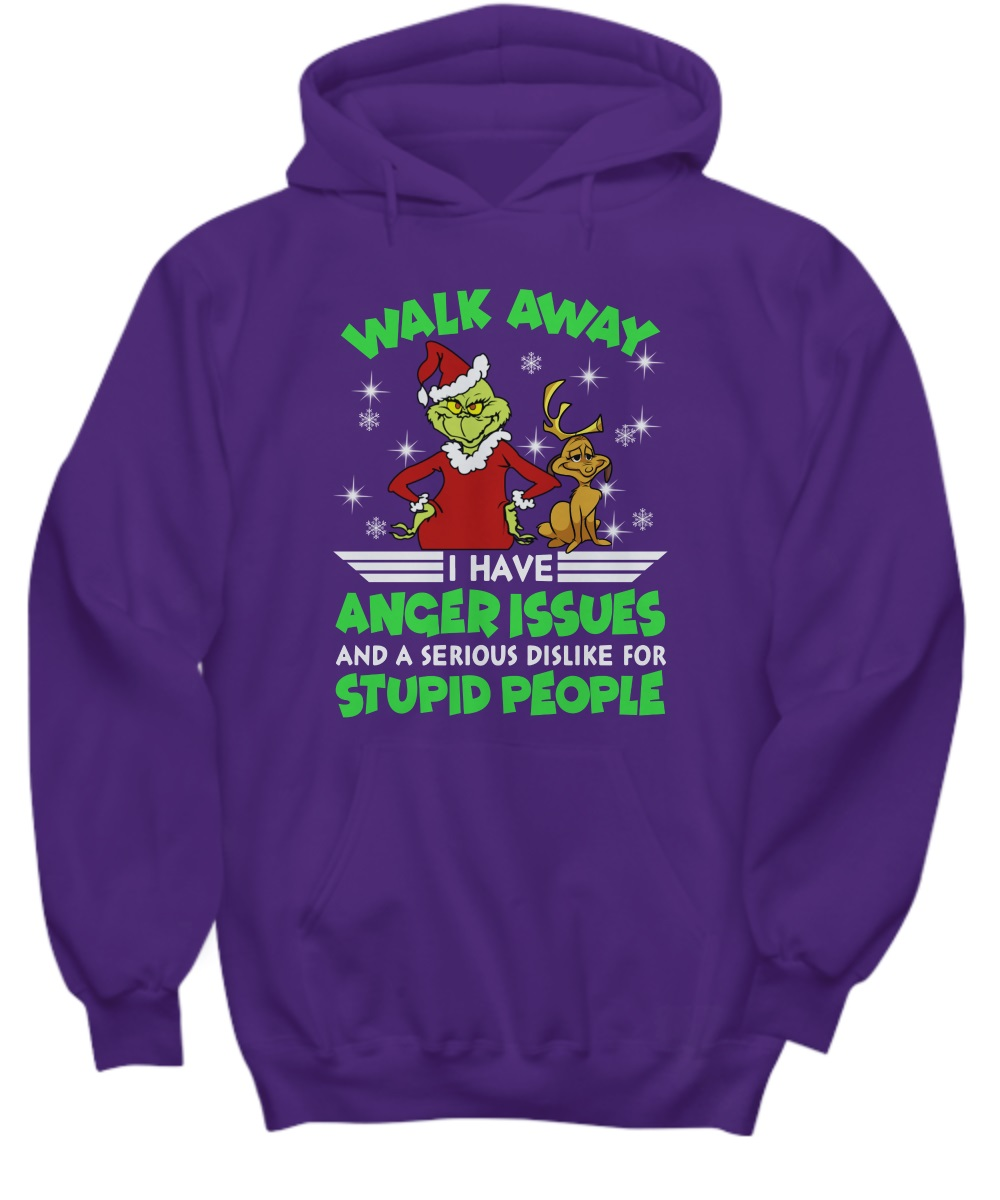 Grinch walk away I have anger issues and serious dislike for stupid people hoodie
