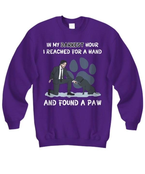 John wick in my darkest hour i reached for a hand found a paw sweatshirt