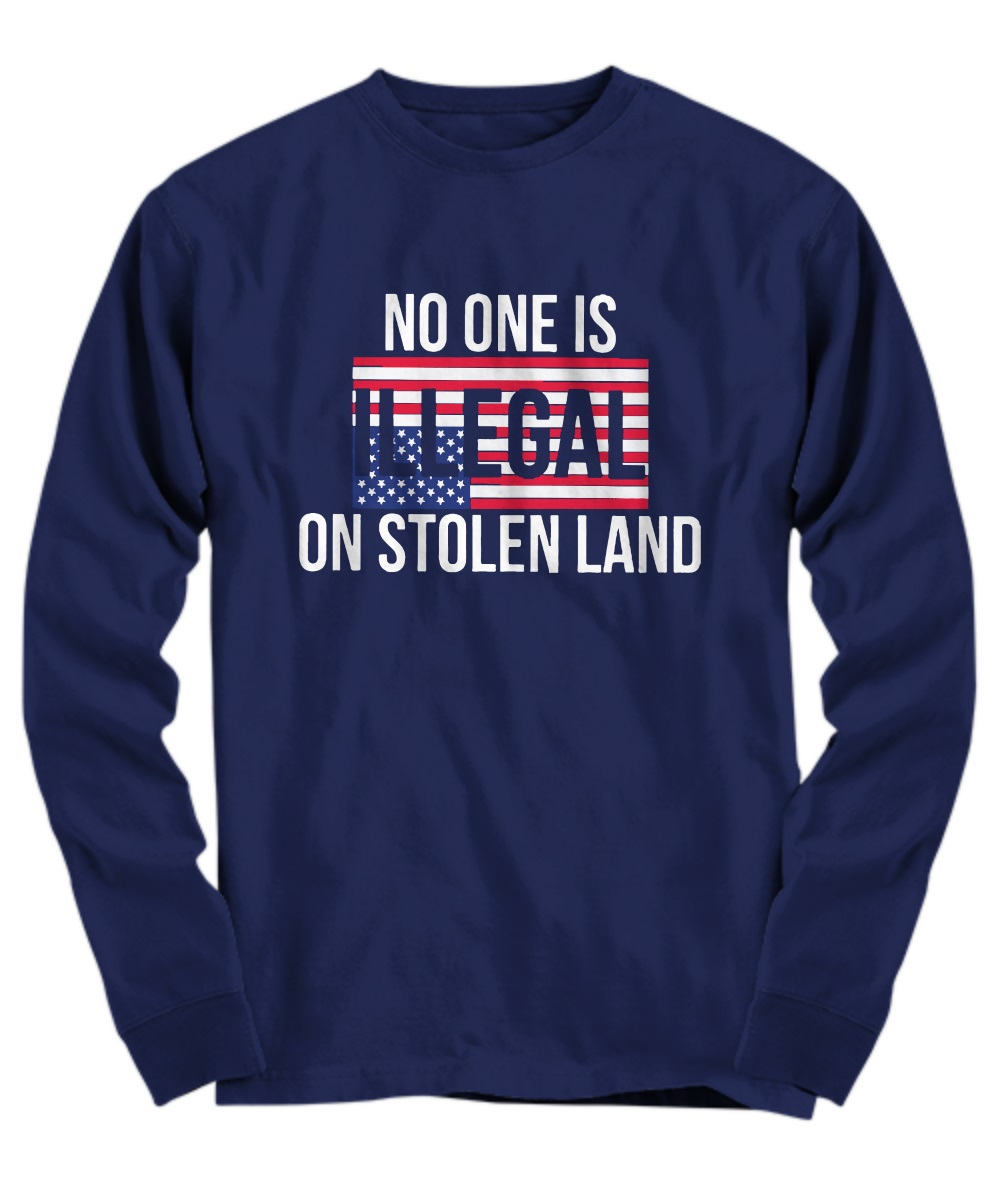 No one is illegal on stolen land long sleeve