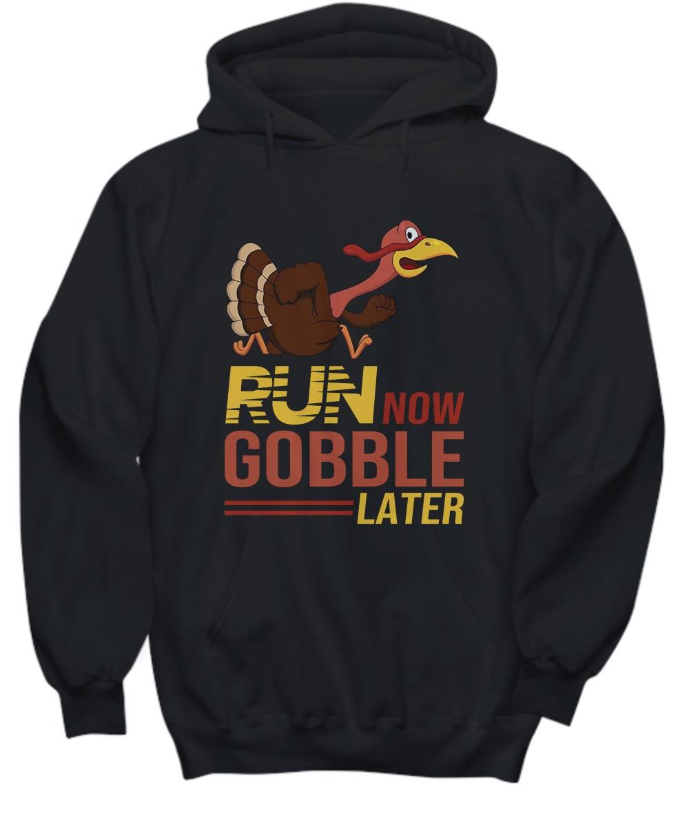 Run now gobble later Turkey hoodie