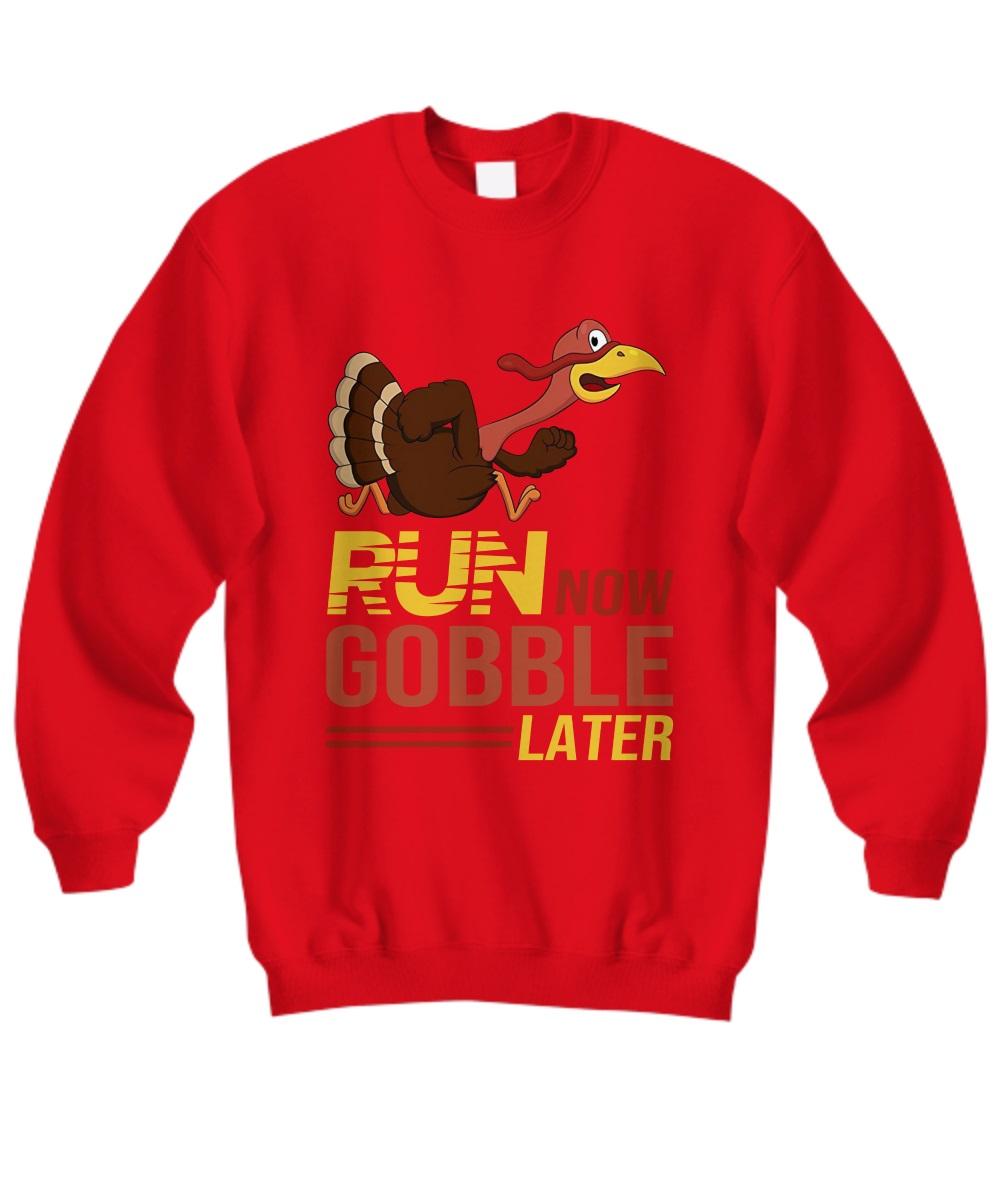Run now gobble later Turkey sweatshirt