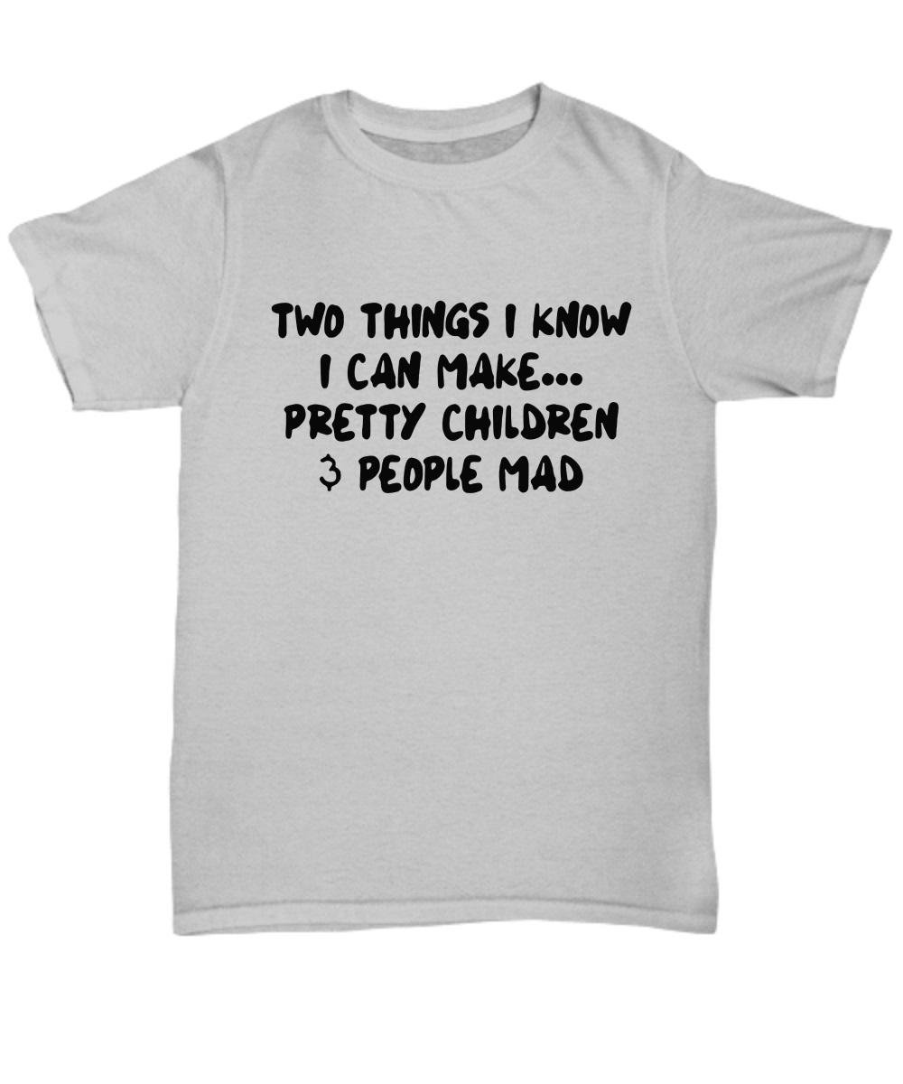 Two things i know I can make pretty children and people mad classic shirt
