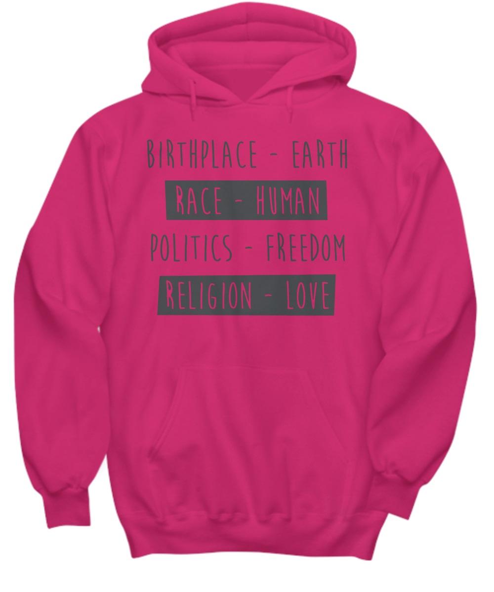Birthplace earth race human politics freedom religion love hoodie