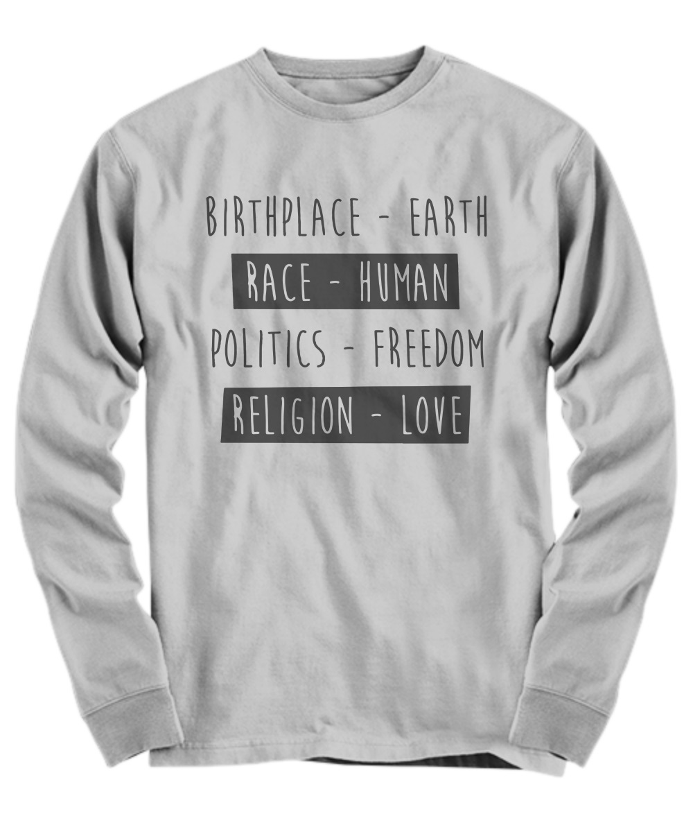Birthplace earth race human politics freedom religion love long sleeve