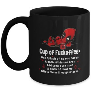 Deadpool cup of fuckoffee one splash of no one cares a dash of kiss mu arse mug