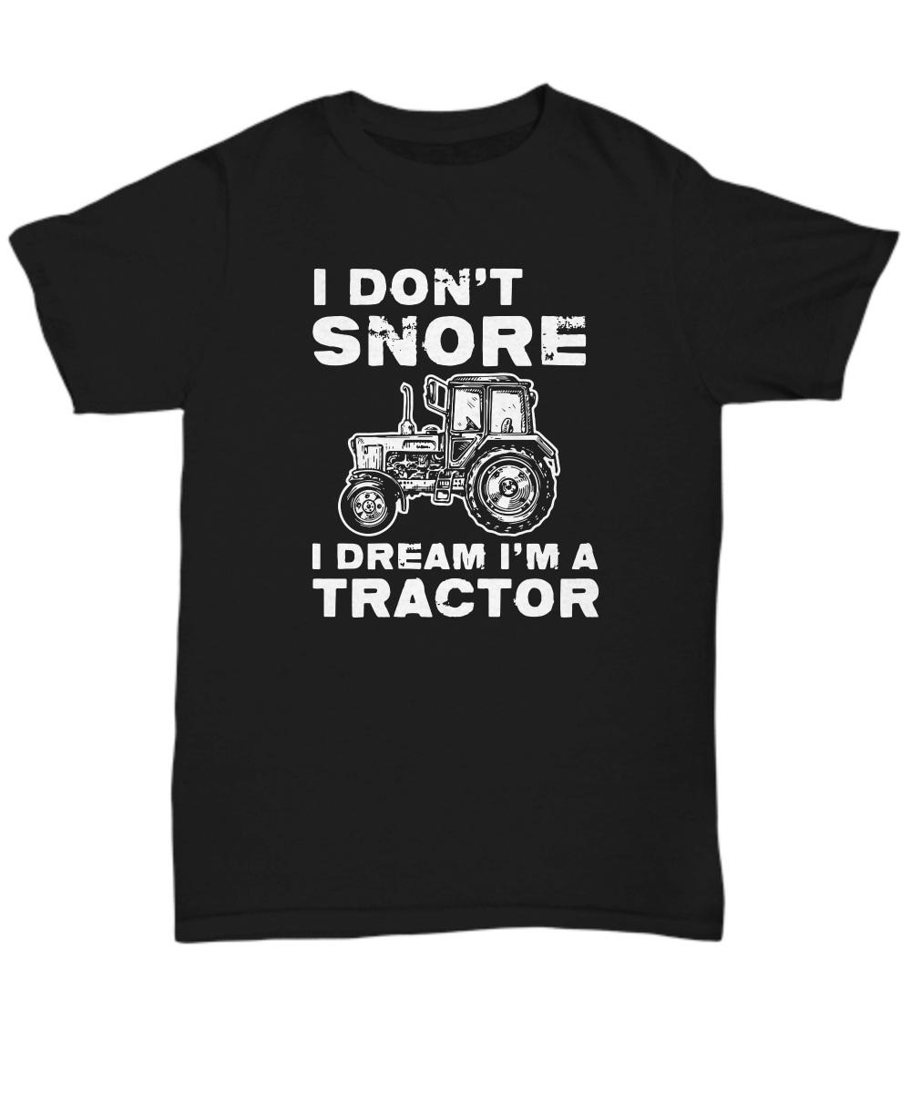 I don't snore i dream i'm a tractor copy Shirt