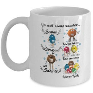 M&M you must always remember braver than you believe coffee mug