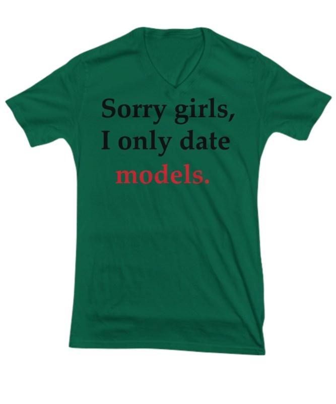 Sorry girl i only date models v-neck