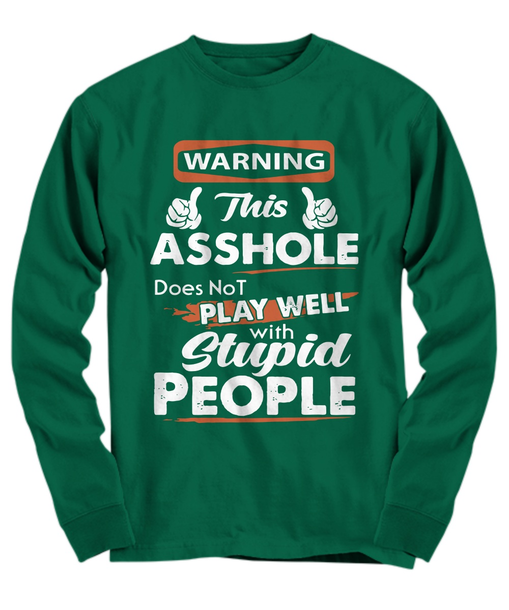Stop asking why i'm an asshole I don't ass why you're so stupid long sleeve