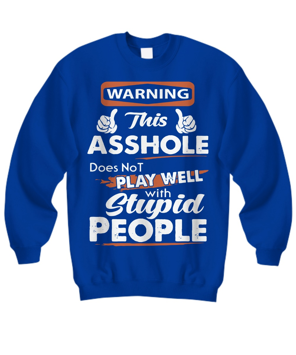 Stop asking why i'm an asshole I don't ass why you're so stupid sweatshirt
