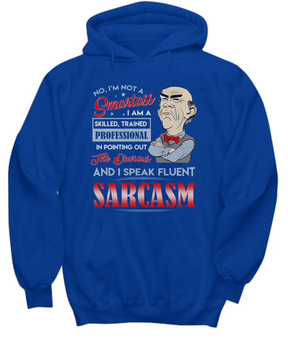 Walter no I'm not a smartass I am a skilled trained professional hoodie