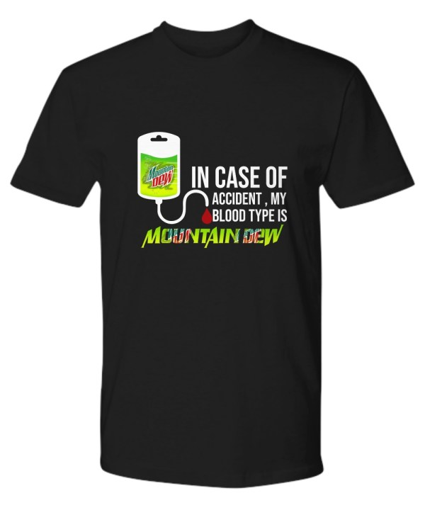 in case of accident my blood type is mountain dew shirt