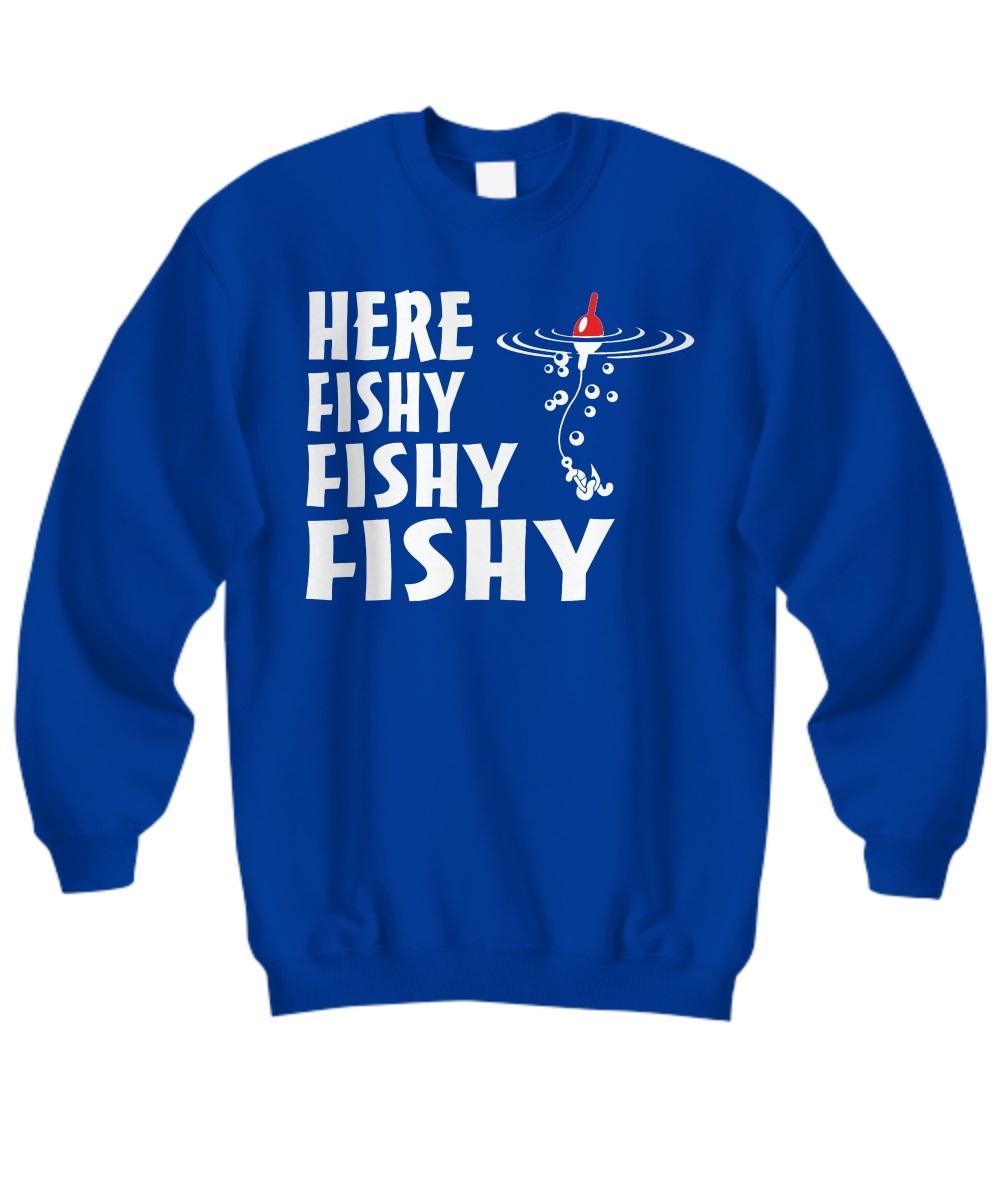 Here fishy fishy fishy sweatshirt