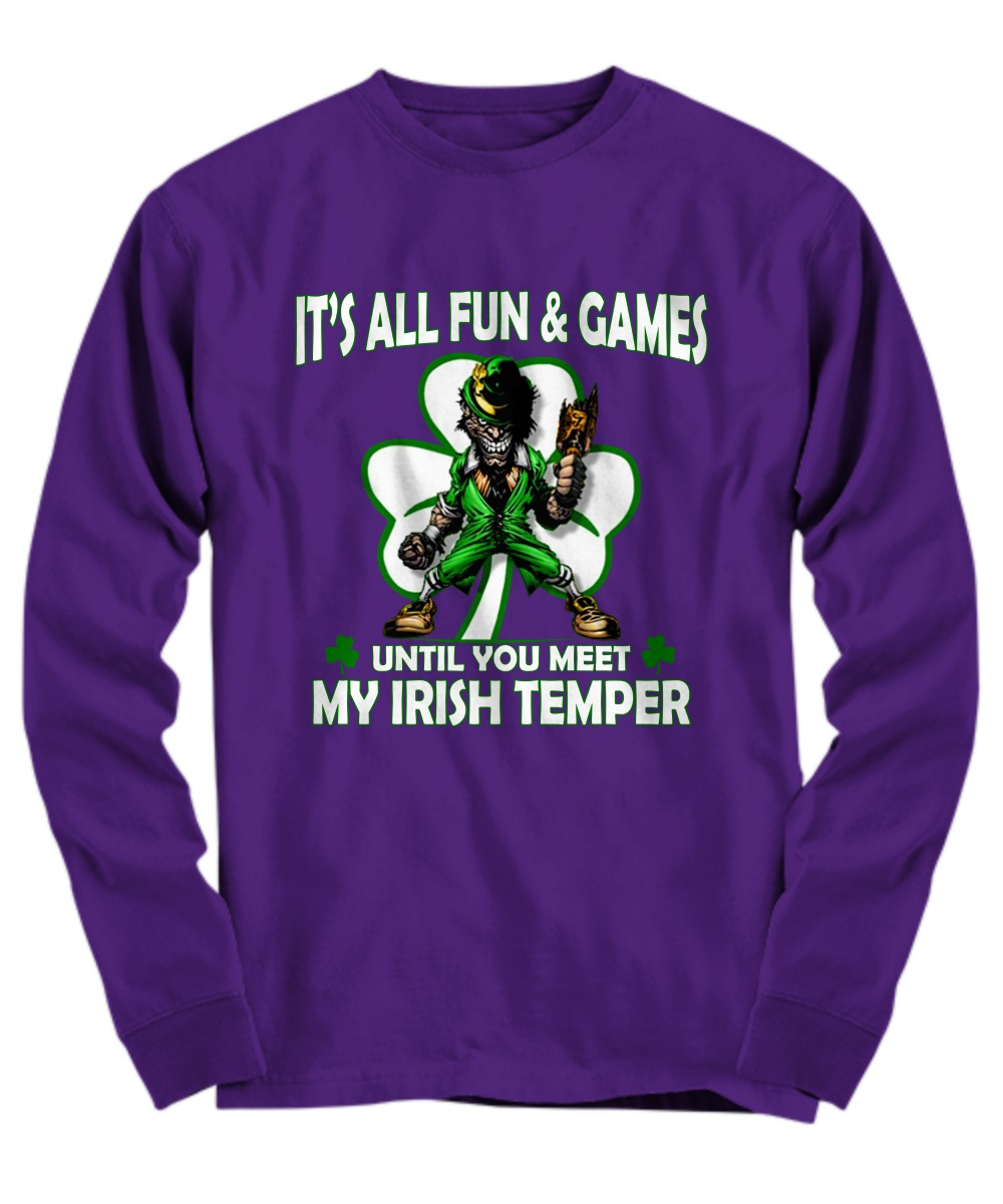 It's all fun and games until you meet my Irish temper long sleeve