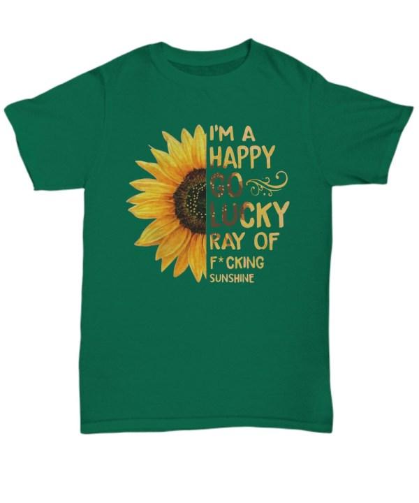 Sunflower I'm a happy go lucky ray of sunshine shirt