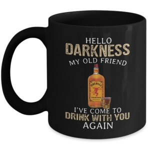 Fireball Whiskey hello darkness my old friend I've come to drink with you again mug