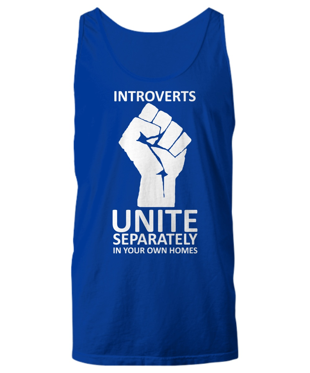 Introverts unite separately in your own homes tank top