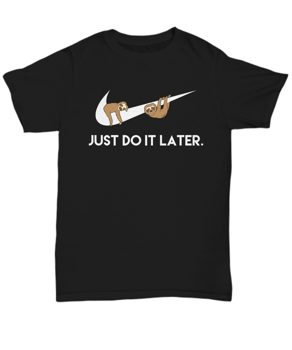 Just Do It Later classic shirt